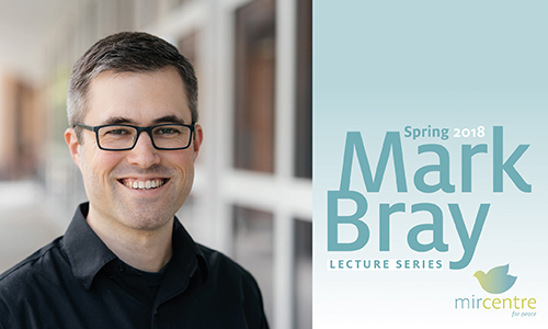 Mark Bray is Mir Centre Lecture Guest Speaker